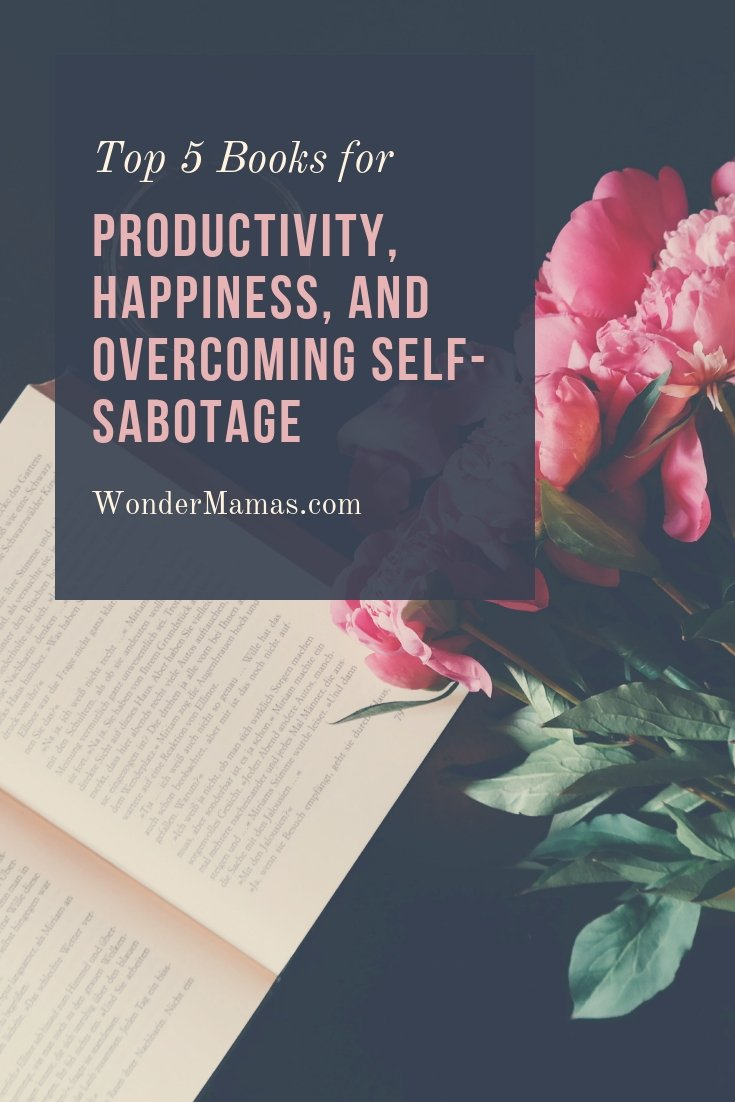 My Top 5 Books for Productivity, Happiness, and Overcoming Self-Sabotage
